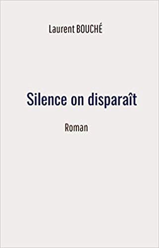 Couverture du livre de Laurent Bouché Silence on disparaît