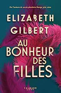 Couverture du livre d'Elizabeth Gilbert, Au bonheur des filles