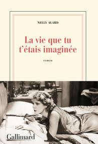Couverture du livre de Nelly Alard, La vie que tu t'étais imaginée
