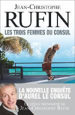 Couverture du livre de Jean-Christophe Rufin, Les trois femmes du consul