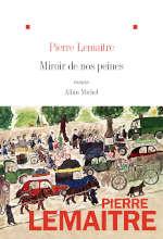 Couverture du livre de Pierre Lemaitre, Miroir de nos peines