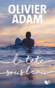 Couverture du livre d'Olivier Adam, La tête sous l'eau