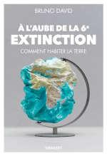 Couverture du livre de Bruno David, A l'aube de la sixième extinction.