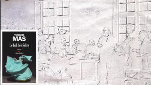 En arrière plan, le tableau de André Brouillet, Une leçon clinique à la Salpêtrière. Au premier plan le couverture du livre de Victoria Mas, Le bal des folles