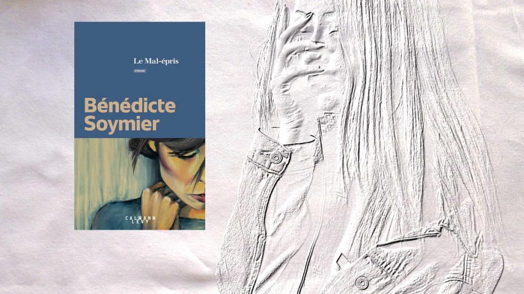 A l'arrière plan, une femme qui porte la main à son visage. Au premier plan, la couverture du livre de Bénédicte Soymier, Le mal-épris.