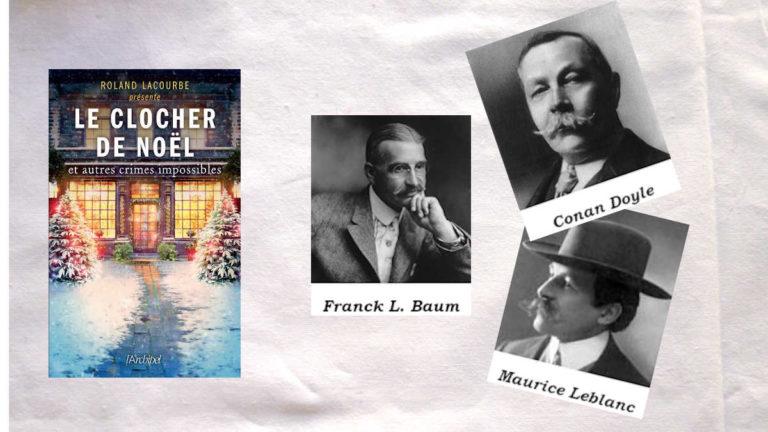 Les photos de Franck L. Baum, Conan Doyle et Maurice Leblanc, la couverture du livre de Roland Lacourbe, Le clocher de Noël.