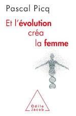Couverture du livre de Pascal Picq, Et l'évolution créa la femme.