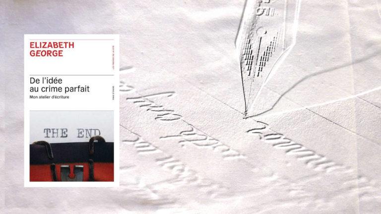 A l'arrière plan, plume et écriture, au premier plan, la couverture du livre d'Elizabeth George, De l'idée au crime parfait