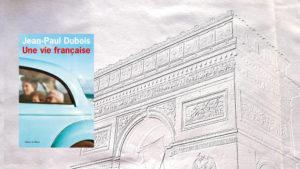 A l'arrière plan, l'Arc de Triomphe et un drapeau. Au premier plan, la couverture du livre de Jean-Paul Dubois, Une vie française