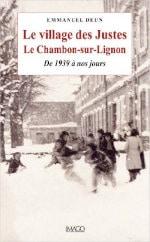 Couverture du livre d'Emmanuel Deun, Le village des Justes - Le Chambon sur Lignon - De 1939 à nos jours