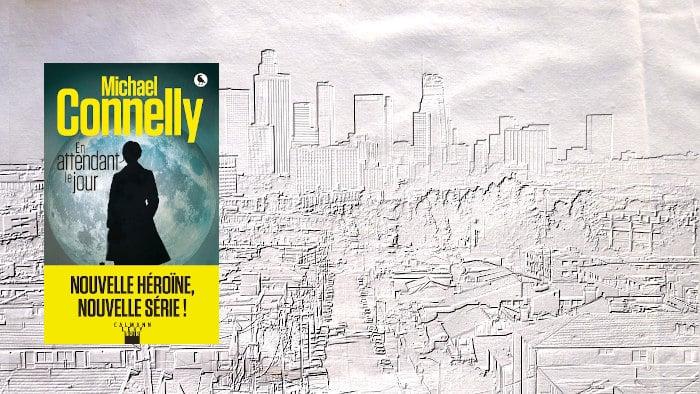 A l'arrière plan, les buildings de Los Angeles, au premier plan, la couverture du livre de Michael Connelly, En attendant le jour.