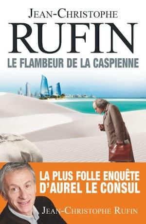 Couverture du livre de Jean-Christophe Rufin, Le flambeur de la Caspienne