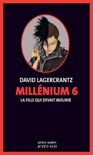 Couverture du livre de David Lagercrantz, Millenium 6, la fille qui devait mourir