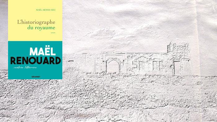 A l'arrière plan, un fort abandonné au Maroc, au premier plan, la couverture du livre de Maël Renouard, L'historiographe du royaume