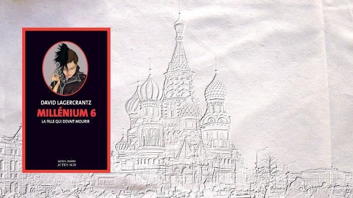 Moscou en arrière plan, la couverture du livre de David Lagercrantz Millenium 6, la fille qui devait mourir