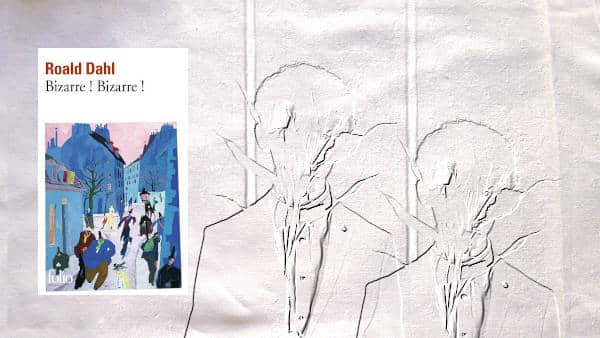 En arrière plan, un homme caché derrière un bouquet de fleurs (image doublé). Au premier plan, la couverture du livre de Roal Dahl, Bizarre ! bizarre !