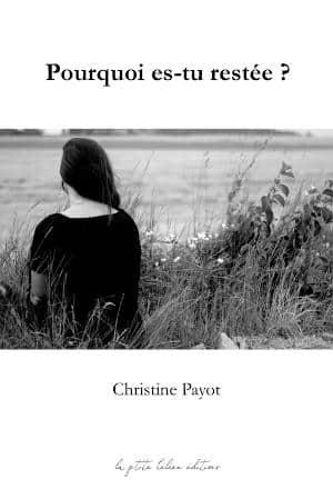 Couverture du livre de Christine Payot, Pourquoi es-tu restée ?