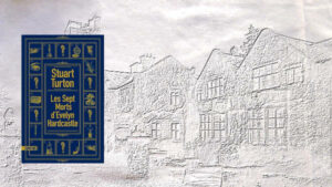 En arrière-plan, un vieux manoir, au premier plan, la couverture du livre de Stuart Turton, Les sept morts d'Evelyn Hardcastle