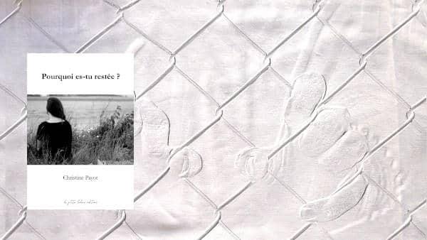 En arrière plan, des mains derrière une grille, au premier plan, couverture du livre de Christine Payot, Pourquoi es-tu restée ?