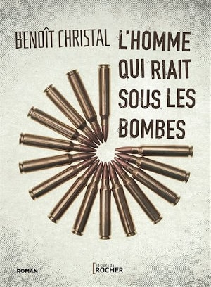 Couverture du livre de Benoît Christal, L'homme qui riait sous les bombes