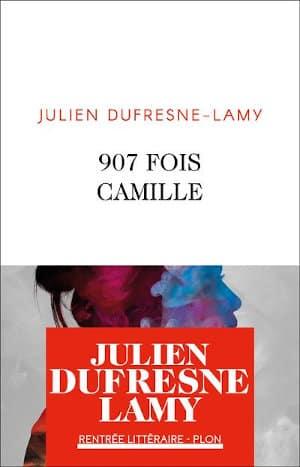 Couverture du livre de Julien Dufresne-Lamy, 907 fois Camille