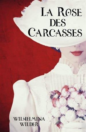 Couverture du livre de Wilhelmina Wilder, La rose des carcasses