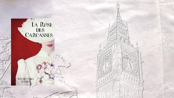 En arrière-plan, Big Ben et au premier plan, la couverture du livre de Wilhelmina Wilder, La rose des carcasses